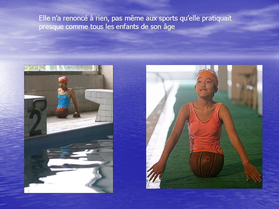 Elle n'a renoncé à rien, pas même aux sports qu'elle pratiquait presque comme tous les enfants de son âge