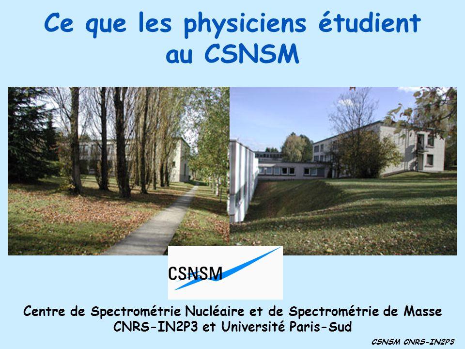 Ce que les physiciens étudient au CSNSM