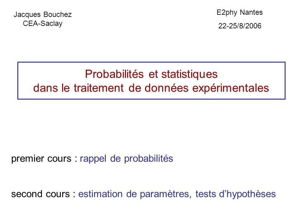 E2phy Nantes 22-25/8/2006. Jacques Bouchez. CEA-Saclay. Probabilités et statistiques dans le traitement de données expérimentales.