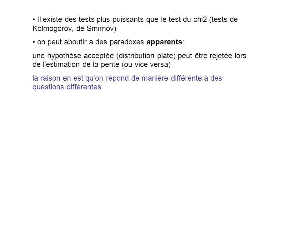 Il existe des tests plus puissants que le test du chi2 (tests de Kolmogorov, de Smirnov)