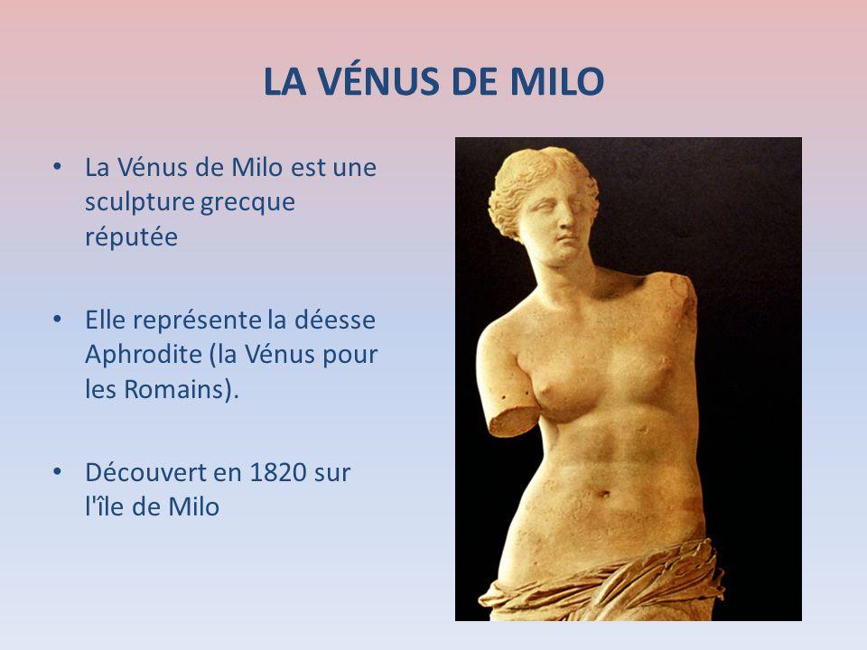 LA VÉNUS DE MILO La Vénus de Milo est une sculpture grecque réputée