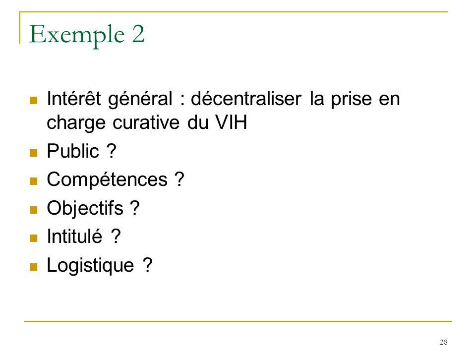 Exemple 2 Intérêt général : décentraliser la prise en charge curative du VIH. Public Compétences