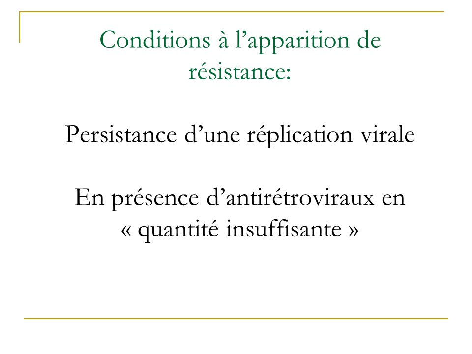 Conditions à l'apparition de résistance: Persistance d'une réplication virale En présence d'antirétroviraux en « quantité insuffisante »