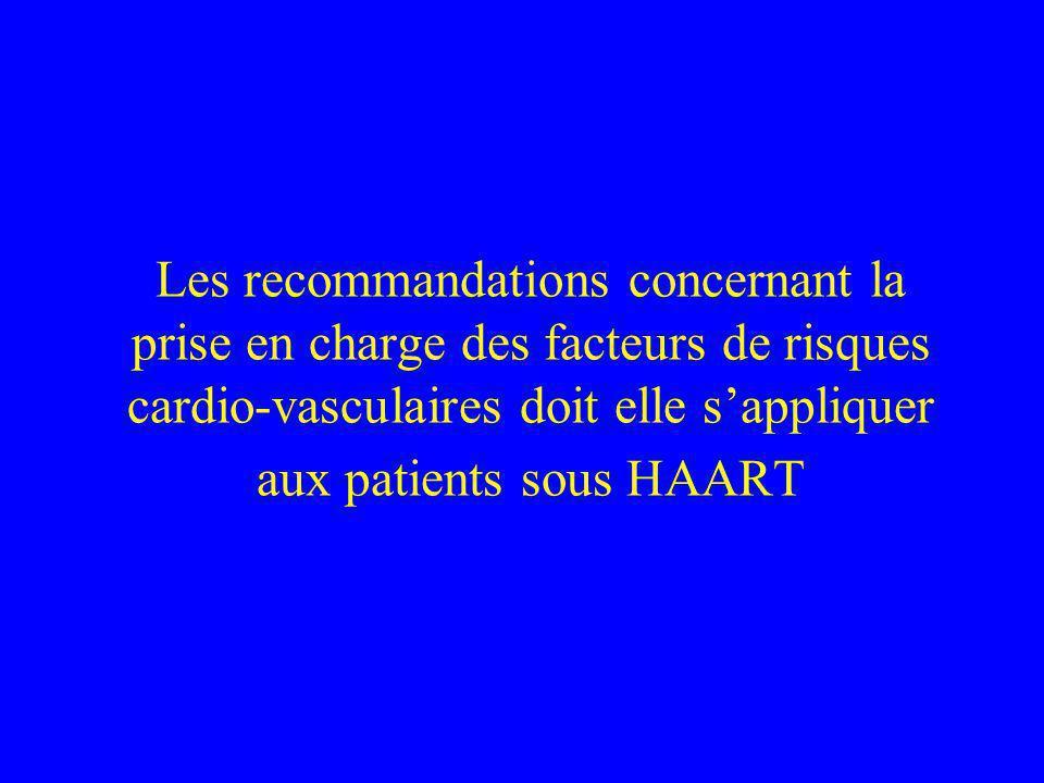 Les recommandations concernant la prise en charge des facteurs de risques cardio-vasculaires doit elle s'appliquer aux patients sous HAART