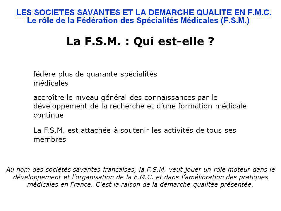 La F.S.M. : Qui est-elle fédère plus de quarante spécialités médicales.