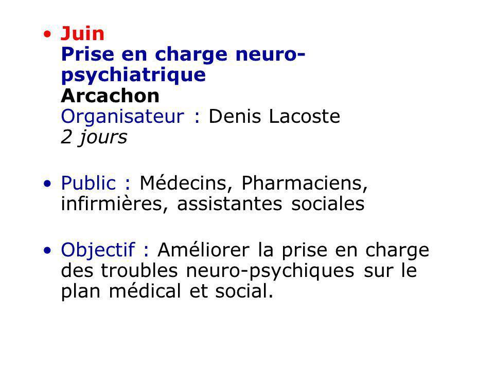 Juin Prise en charge neuro-psychiatrique Arcachon Organisateur : Denis Lacoste 2 jours