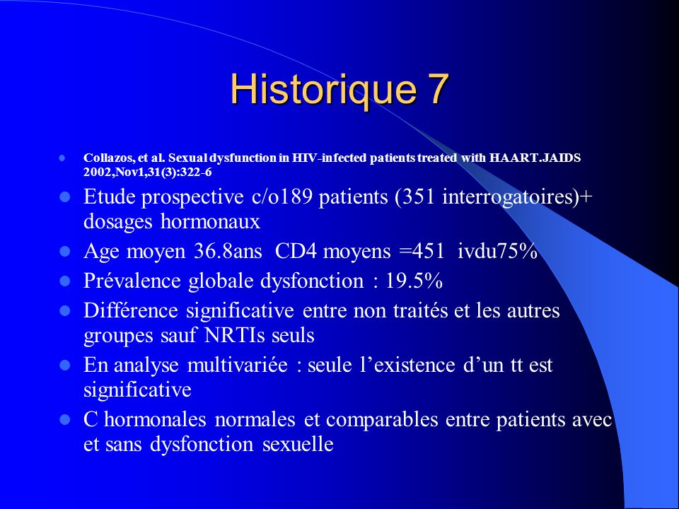 Historique 7 Collazos, et al. Sexual dysfunction in HIV-infected patients treated with HAART.JAIDS 2002,Nov1,31(3):322-6.