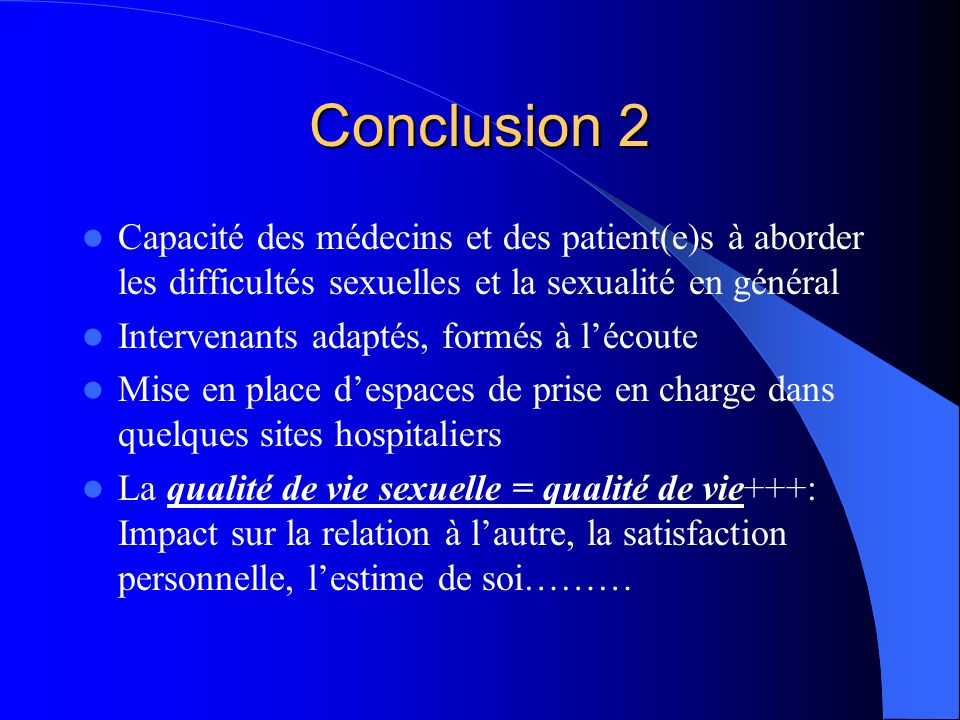 Conclusion 2 Capacité des médecins et des patient(e)s à aborder les difficultés sexuelles et la sexualité en général.