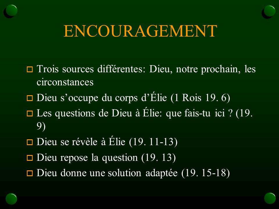 ENCOURAGEMENT Trois sources différentes: Dieu, notre prochain, les circonstances. Dieu s'occupe du corps d'Élie (1 Rois 19. 6)