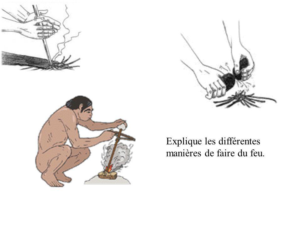Explique les différentes manières de faire du feu.