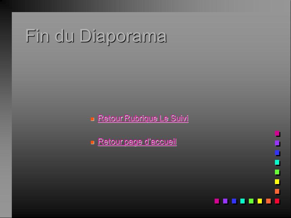 Fin du Diaporama Retour Rubrique Le Suivi Retour page d'accueil