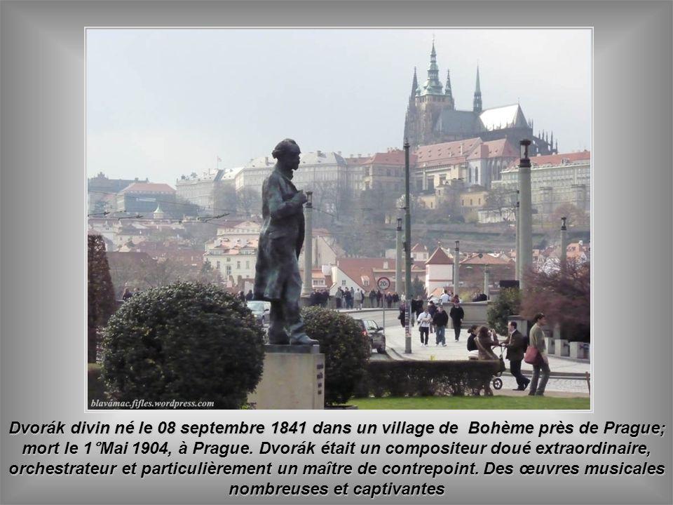 Dvorák divin né le 08 septembre 1841 dans un village de Bohème près de Prague; mort le 1°Mai 1904, à Prague.
