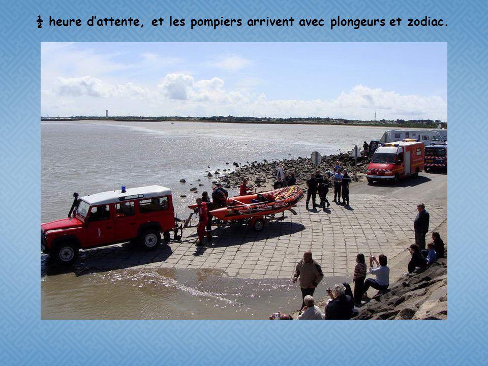 ½ heure d'attente, et les pompiers arrivent avec plongeurs et zodiac.
