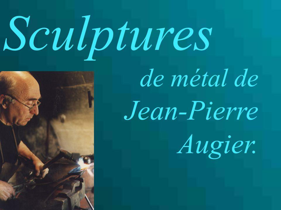 Sculptures de métal de Jean-Pierre Augier.