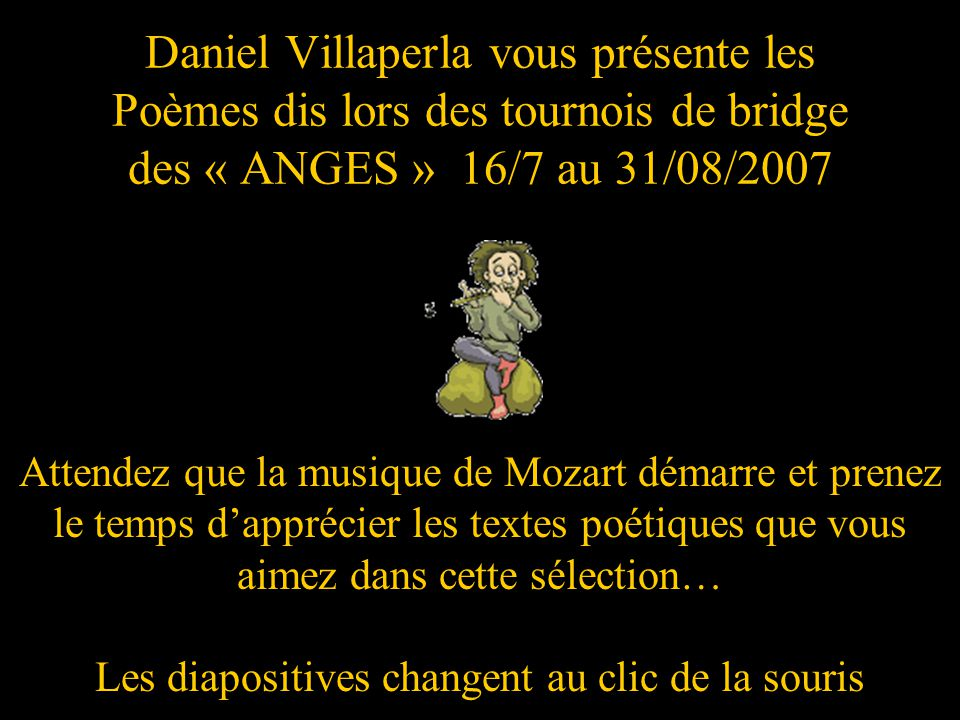 Daniel Villaperla vous présente les Poèmes dis lors des tournois de bridge des « ANGES » 16/7 au 31/08/2007