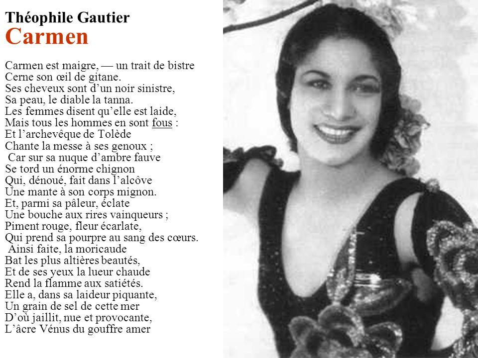 Théophile Gautier Carmen Carmen est maigre, — un trait de bistre Cerne son œil de gitane.