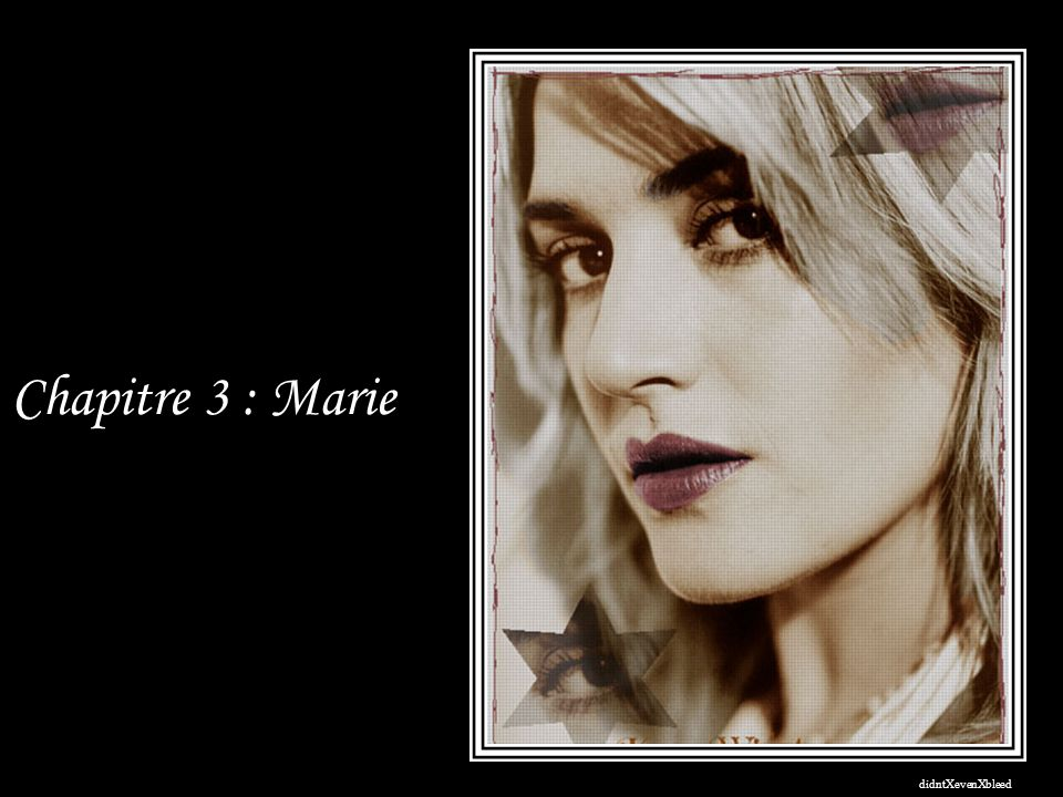 Chapitre 3 : Marie didntXevenXbleed