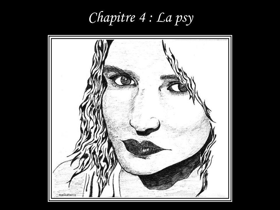Chapitre 4 : La psy madhatterwe