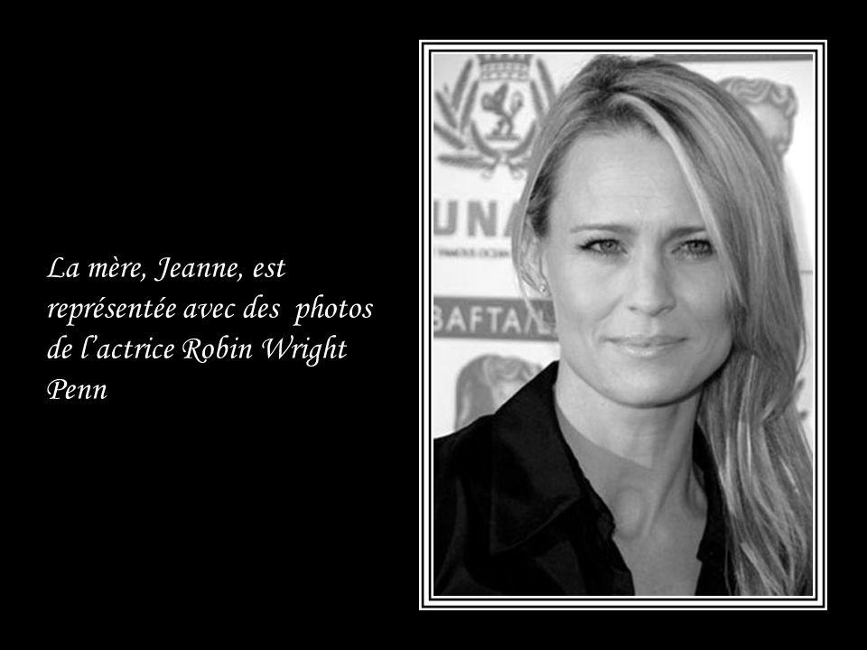 La mère, Jeanne, est représentée avec des photos de l'actrice Robin Wright Penn