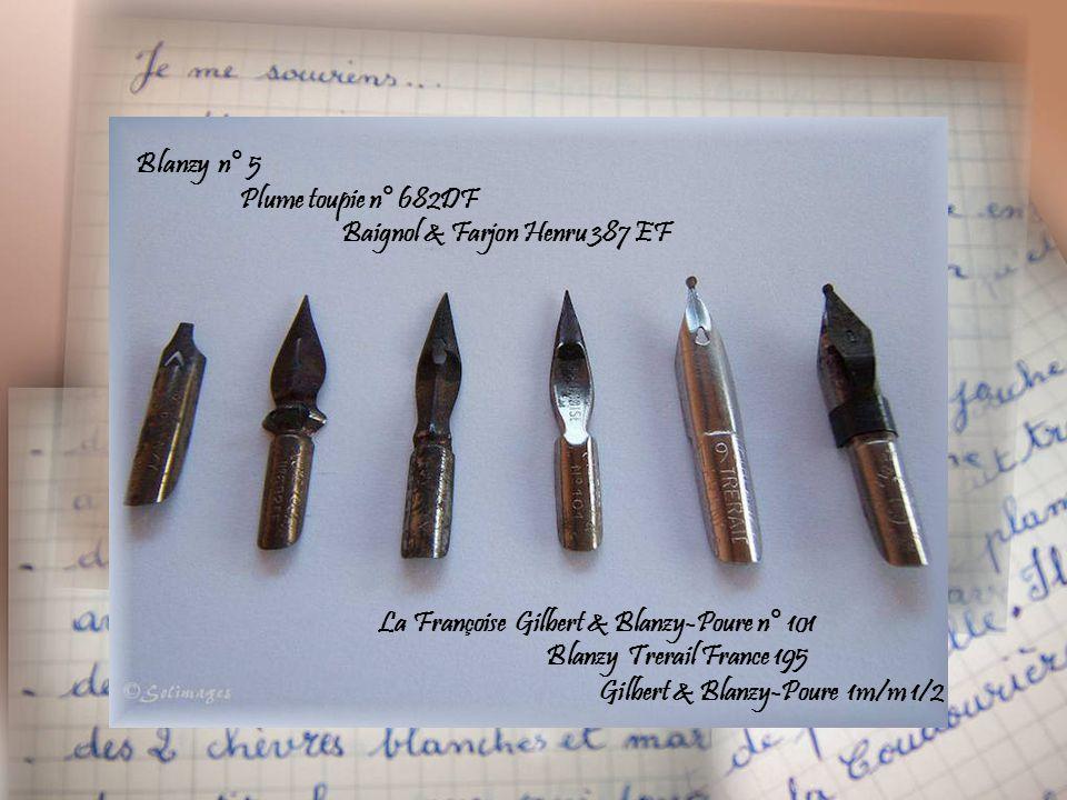 Blanzy n° 5 Plume toupie n° 682DF. Baignol & Farjon Henru 387 EF. La Françoise Gilbert & Blanzy-Poure n° 101.