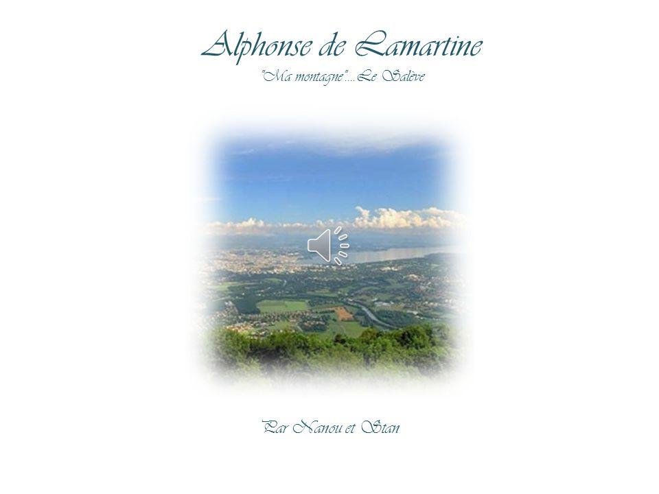 Alphonse de Lamartine Ma montagne ....Le Salève Par Nanou et Stan