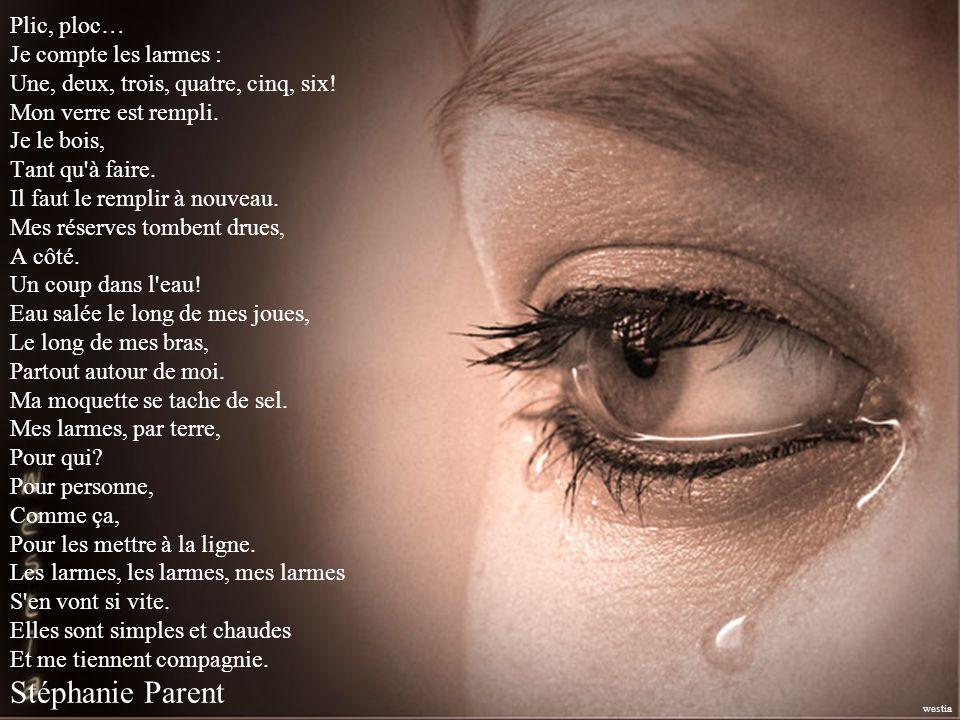 Plic, ploc… Je compte les larmes : Une, deux, trois, quatre, cinq, six