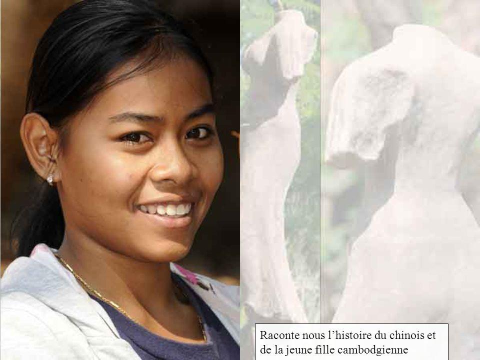 Raconte nous l'histoire du chinois et de la jeune fille cambodgienne