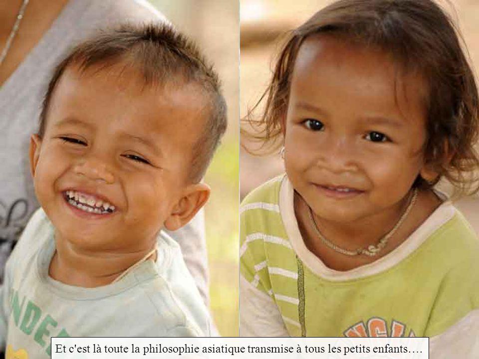 Et c est là toute la philosophie asiatique transmise à tous les petits enfants….