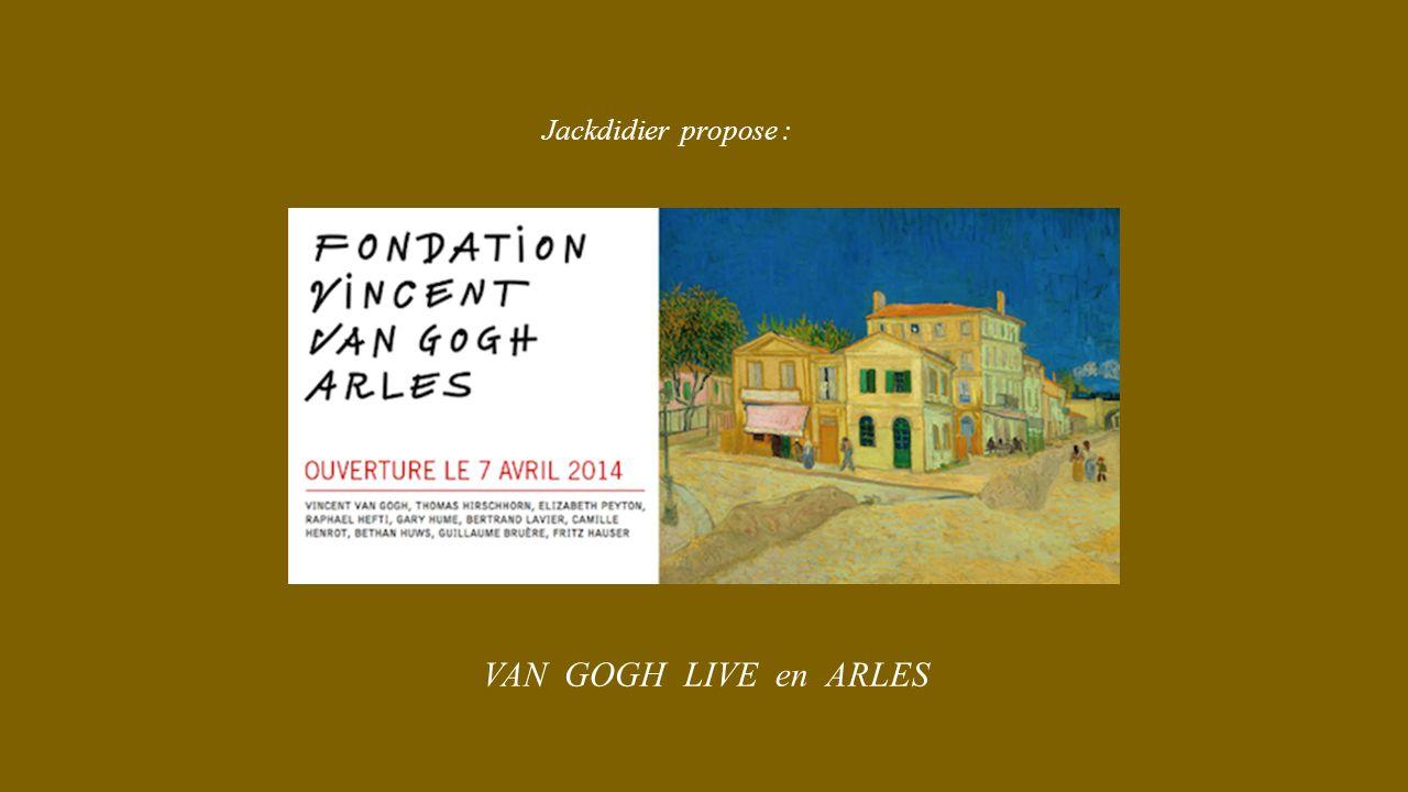 Jackdidier propose : VAN GOGH LIVE en ARLES