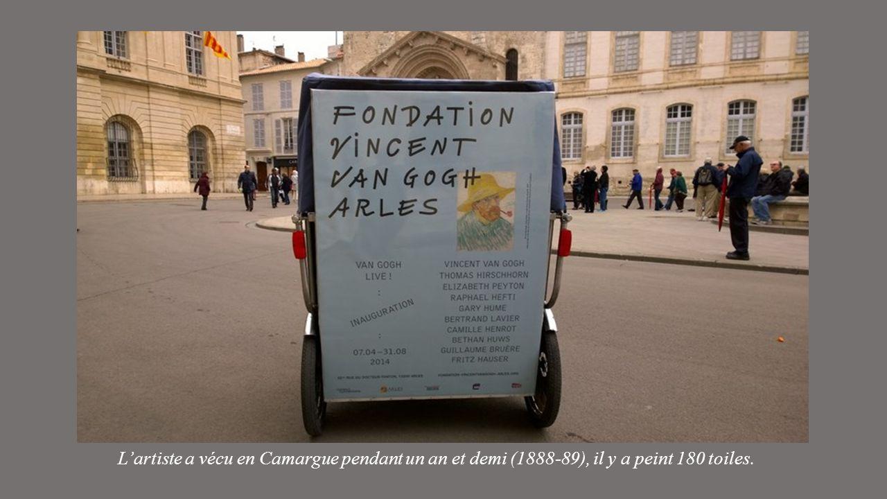 L'artiste a vécu en Camargue pendant un an et demi (1888-89), il y a peint 180 toiles.