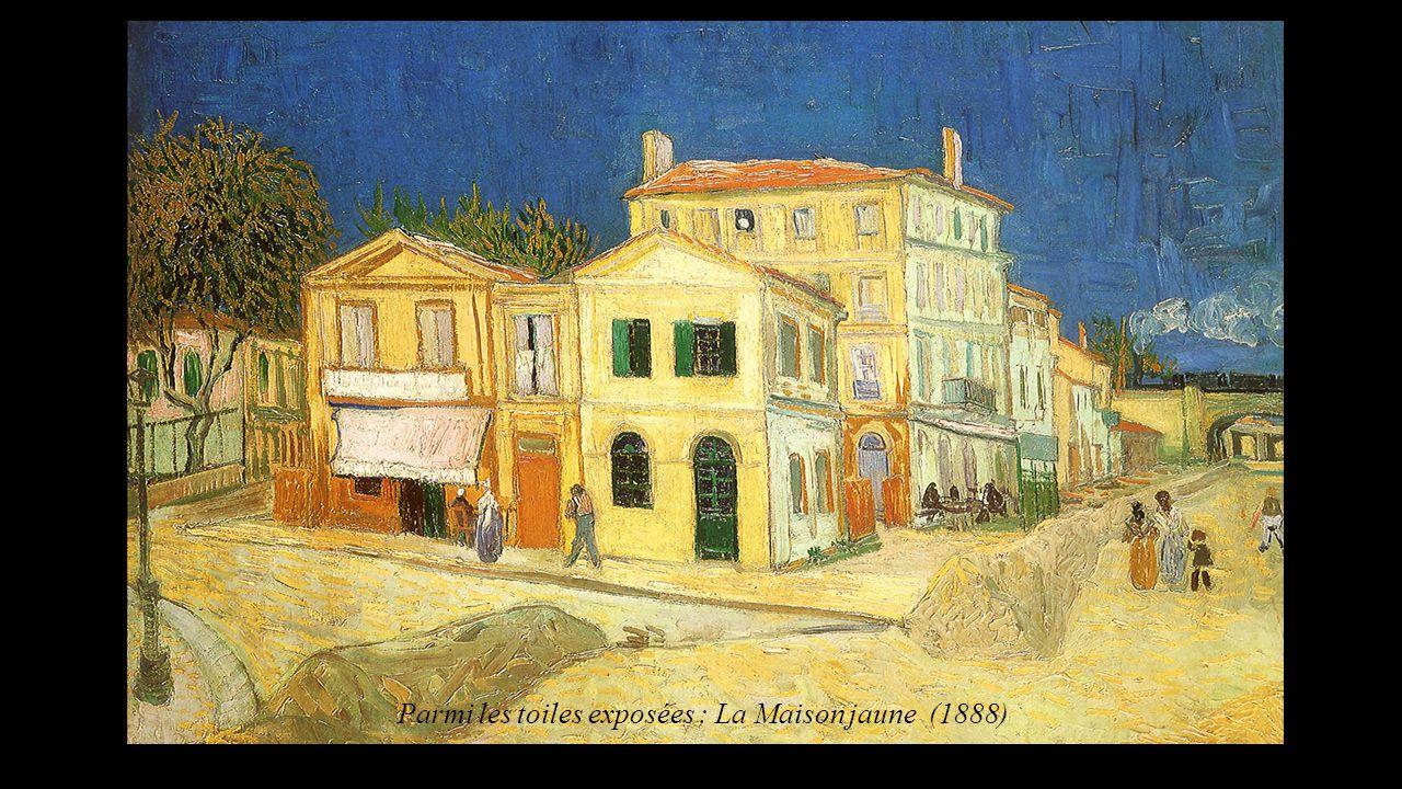 Parmi les toiles exposées : La Maison jaune (1888)