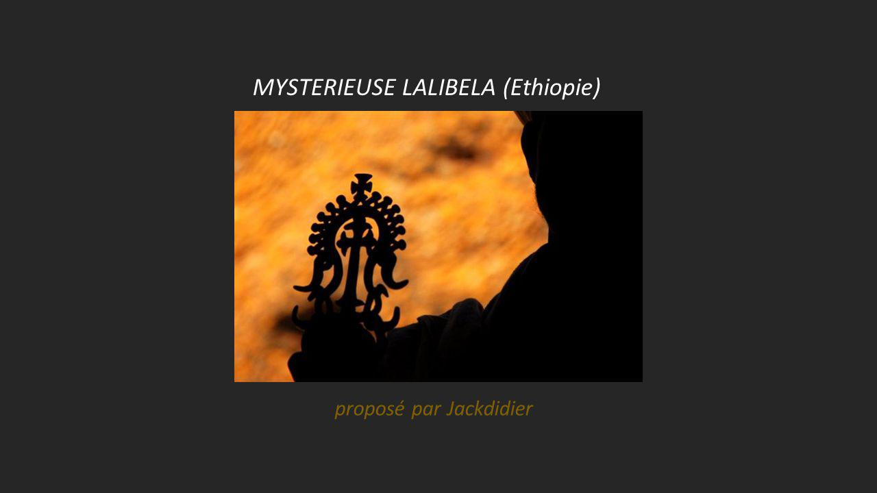 MYSTERIEUSE LALIBELA (Ethiopie)