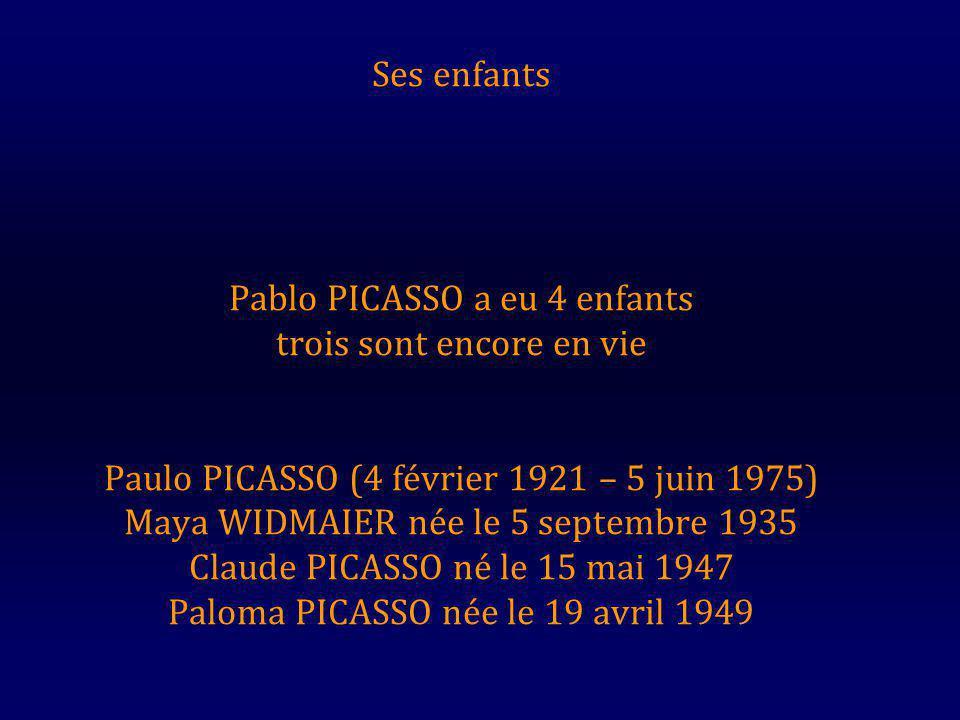 Ses enfants Pablo PICASSO a eu 4 enfants trois sont encore en vie Paulo PICASSO (4 février 1921 – 5 juin 1975) Maya WIDMAIER née le 5 septembre 1935 Claude PICASSO né le 15 mai 1947 Paloma PICASSO née le 19 avril 1949