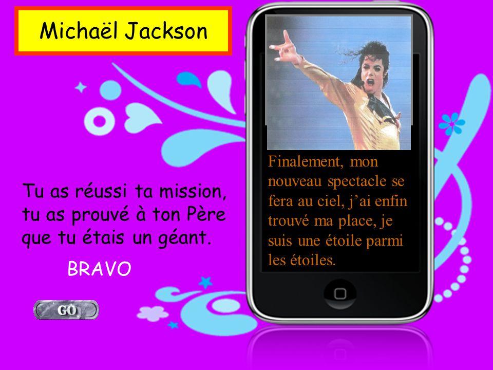 Michaël Jackson Finalement, mon nouveau spectacle se fera au ciel, j'ai enfin trouvé ma place, je suis une étoile parmi les étoiles.