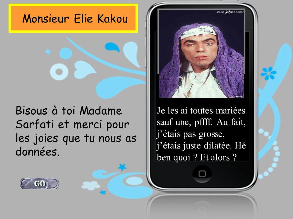 Monsieur Elie Kakou Bisous à toi Madame Sarfati et merci pour les joies que tu nous as données.