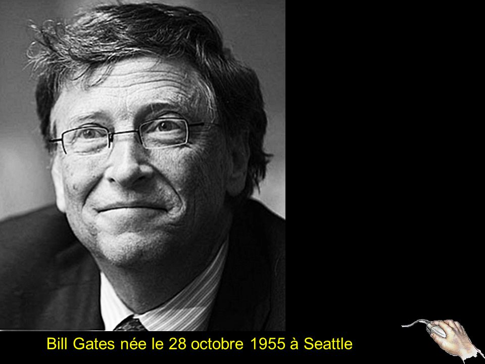 Bill Gates née le 28 octobre 1955 à Seattle