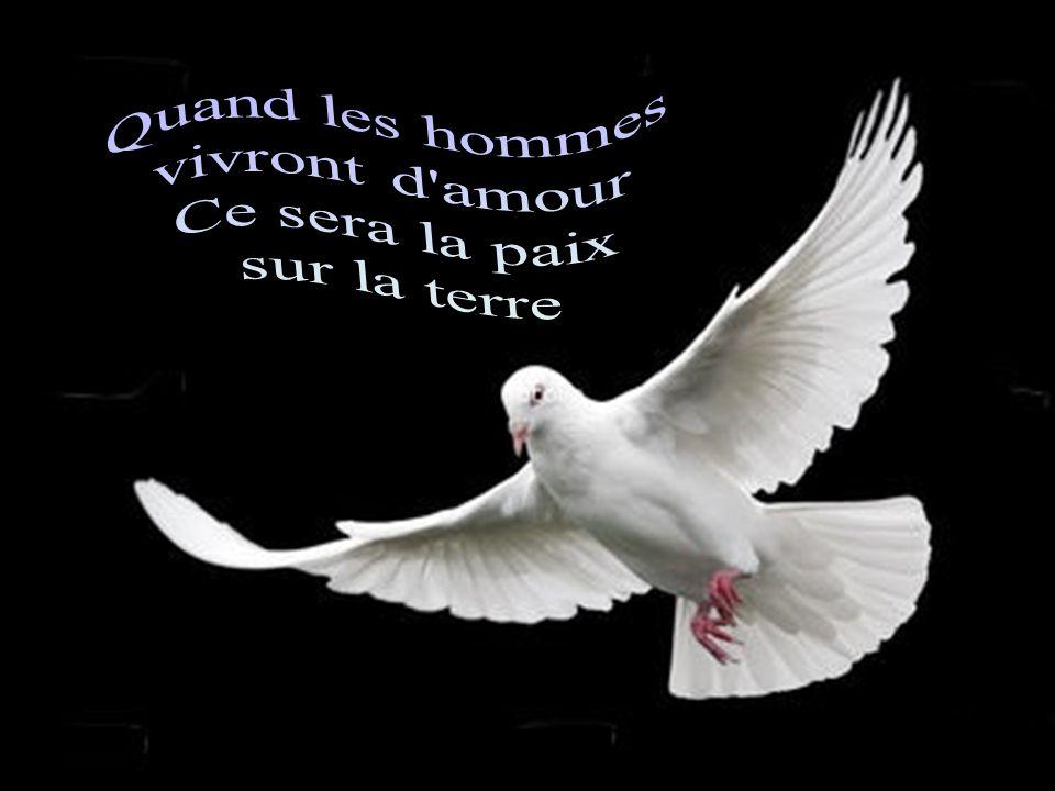 Quand les hommes vivront d amour Ce sera la paix sur la terre