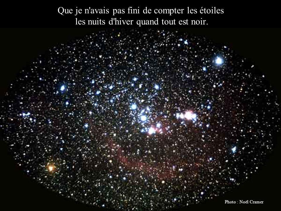 Que je n avais pas fini de compter les étoiles les nuits d hiver quand tout est noir.