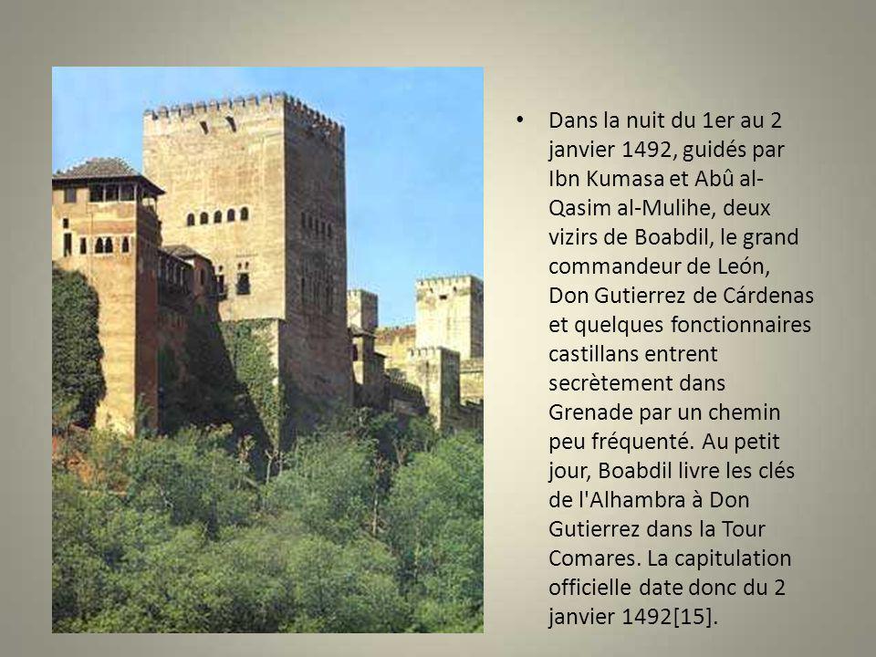 Dans la nuit du 1er au 2 janvier 1492, guidés par Ibn Kumasa et Abû al-Qasim al-Mulihe, deux vizirs de Boabdil, le grand commandeur de León, Don Gutierrez de Cárdenas et quelques fonctionnaires castillans entrent secrètement dans Grenade par un chemin peu fréquenté.
