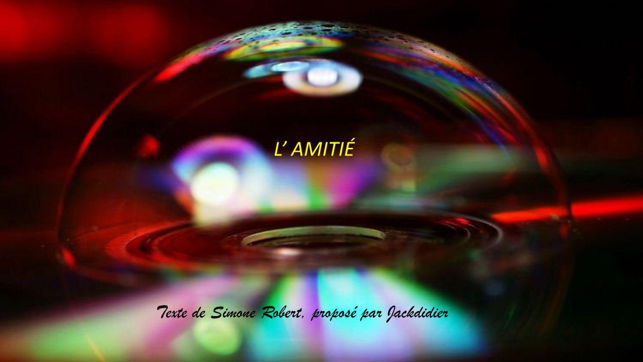 L' AMITIÉ Texte de Simone Robert, proposé par Jackdidier