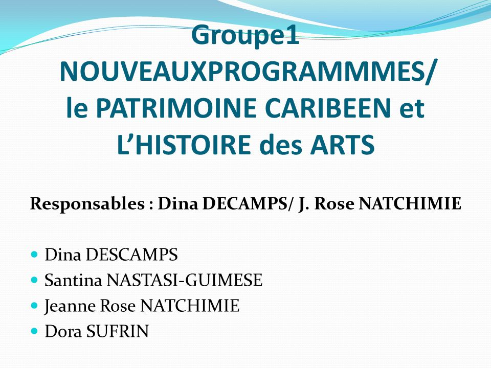 Groupe1 NOUVEAUXPROGRAMMMES/ le PATRIMOINE CARIBEEN et L'HISTOIRE des ARTS