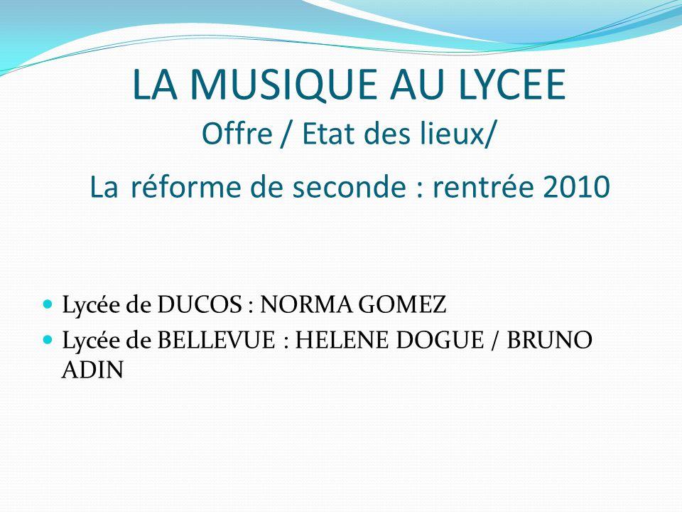 LA MUSIQUE AU LYCEE Offre / Etat des lieux/ La réforme de seconde : rentrée 2010