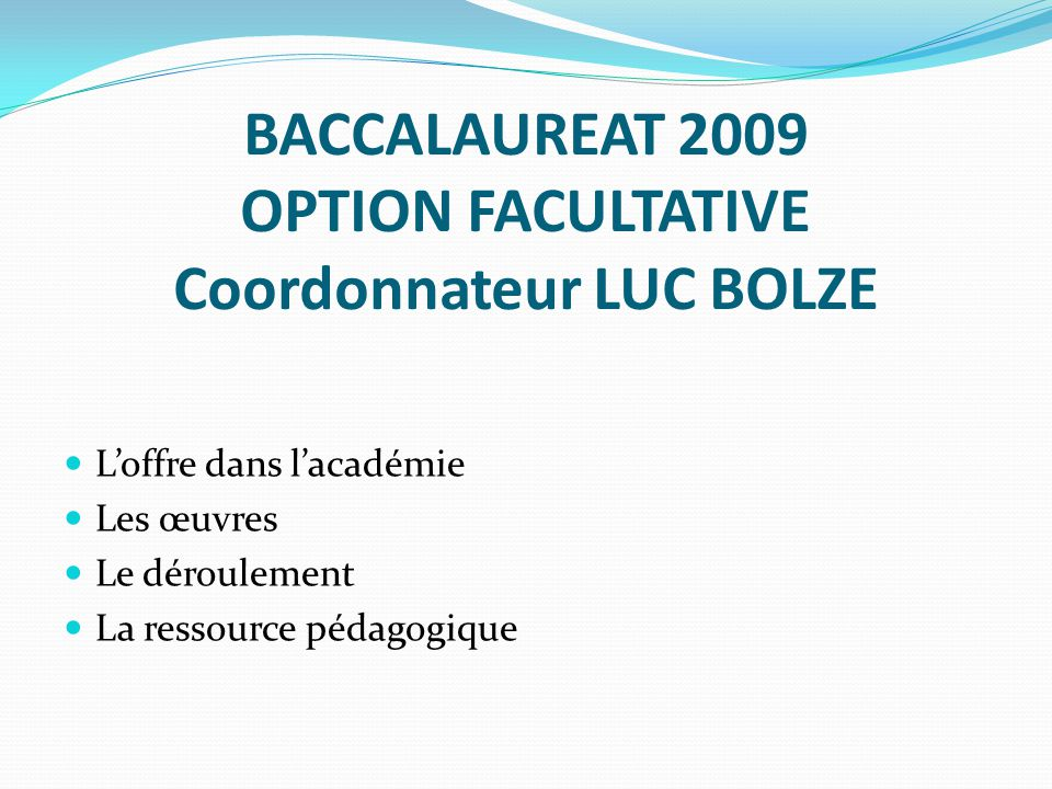 BACCALAUREAT 2009 OPTION FACULTATIVE Coordonnateur LUC BOLZE