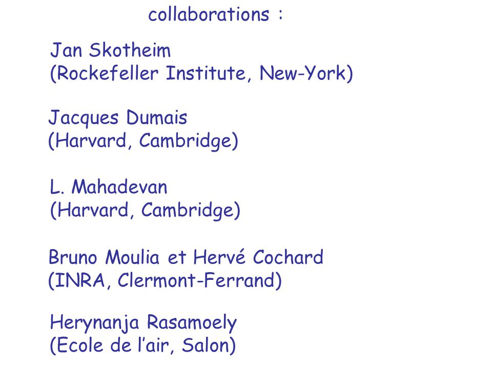 collaborations : Jan Skotheim. (Rockefeller Institute, New-York) Jacques Dumais. (Harvard, Cambridge)