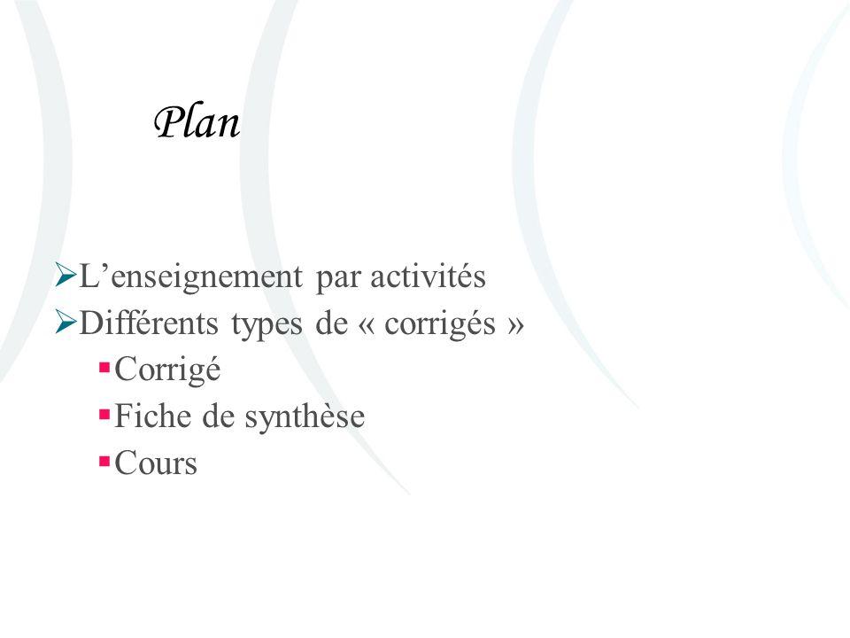 Plan L'enseignement par activités Différents types de « corrigés »