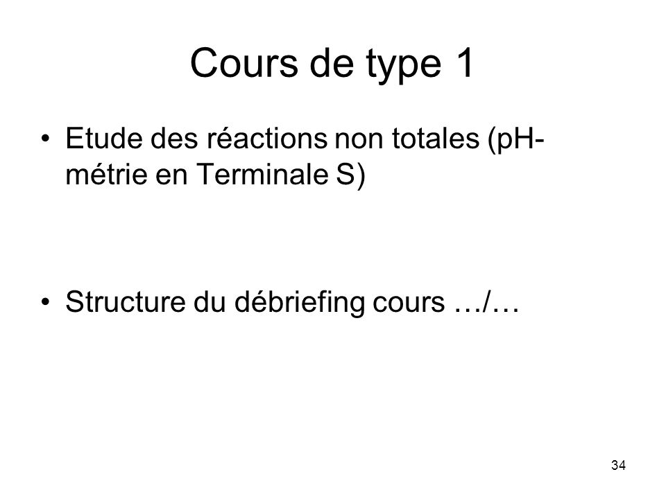 Cours de type 1 Etude des réactions non totales (pH-métrie en Terminale S) Structure du débriefing cours …/…