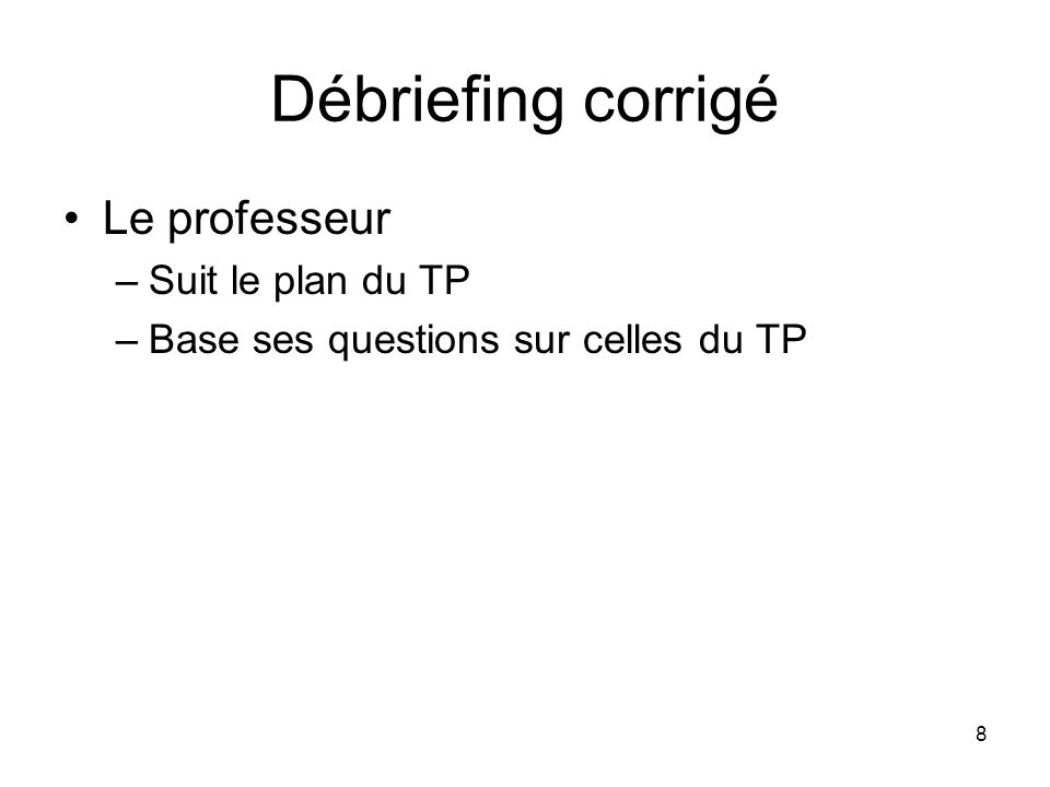 Débriefing corrigé Le professeur Suit le plan du TP