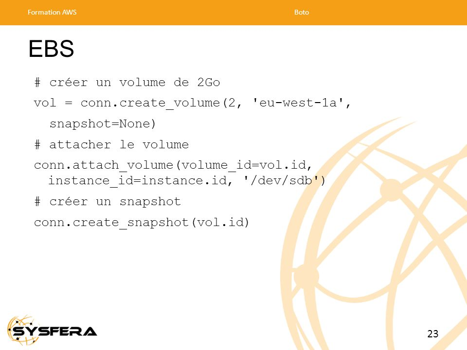 EBS # créer un volume de 2Go vol = conn.create_volume(2, eu-west-1a ,