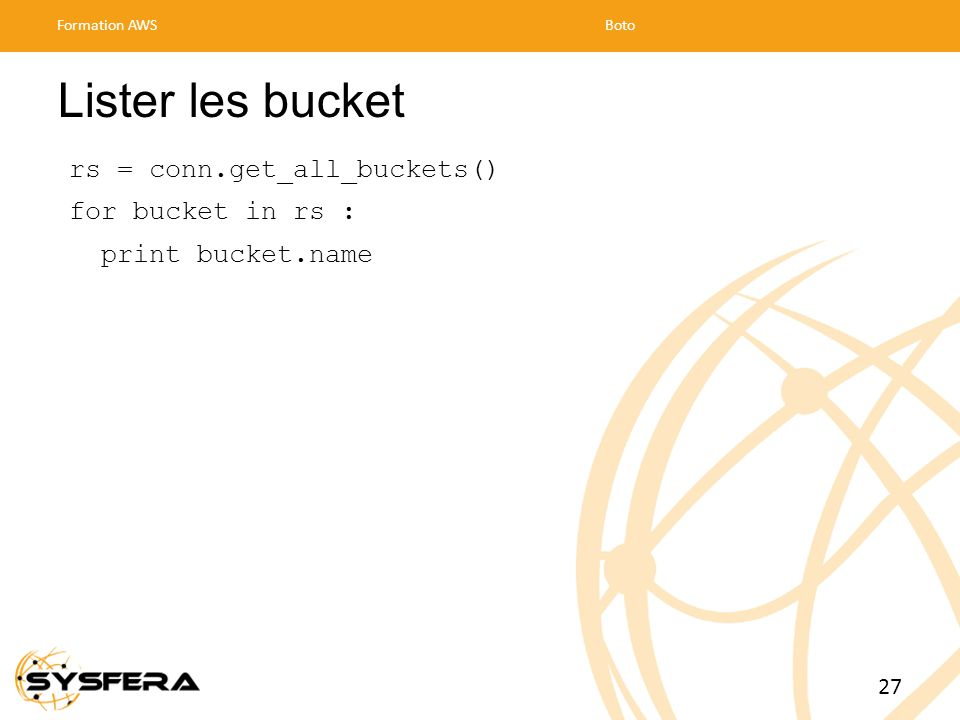 Lister les bucket rs = conn.get_all_buckets() for bucket in rs :