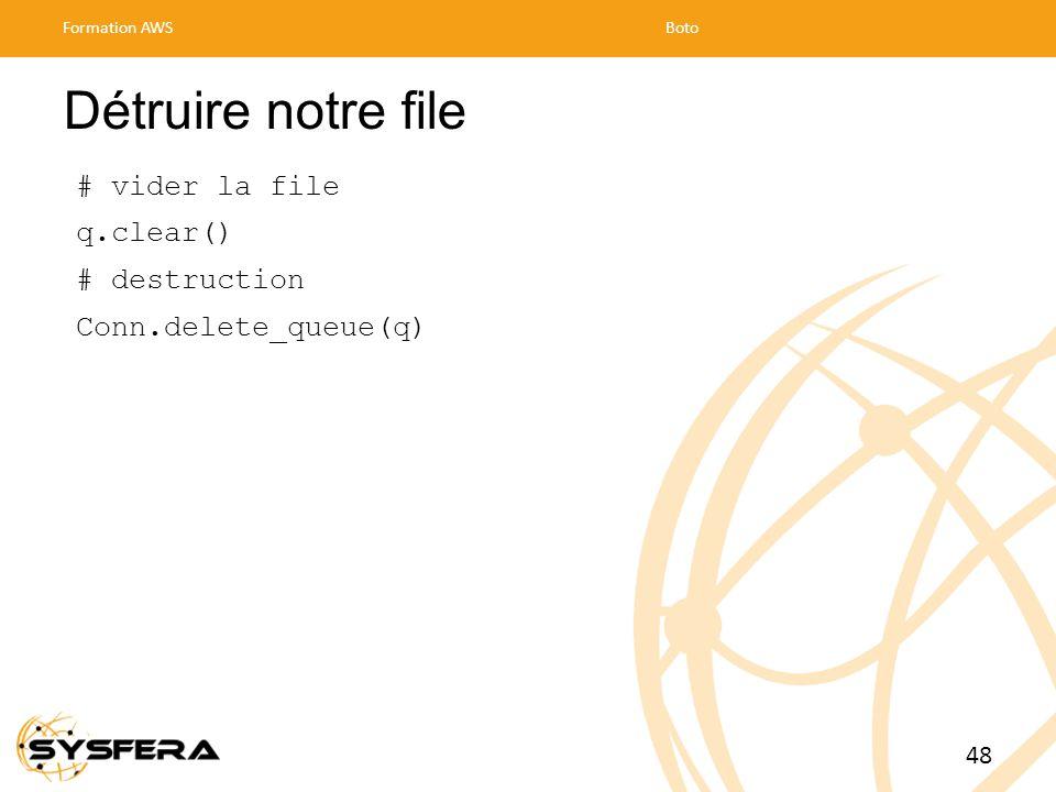 Détruire notre file # vider la file q.clear() # destruction